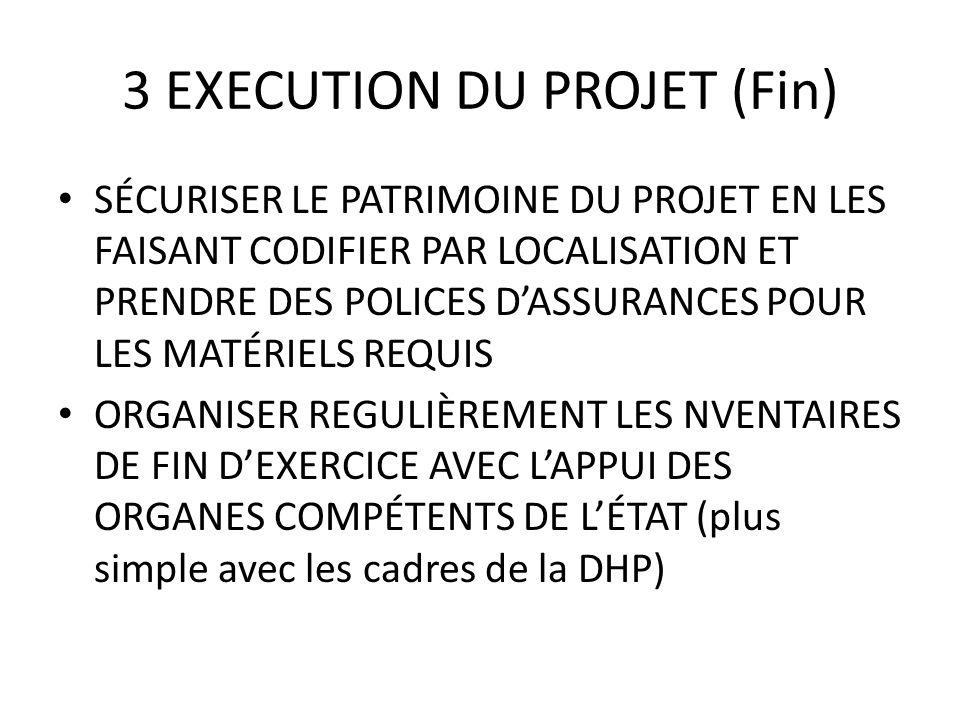 3 EXECUTION DU PROJET (Fin) SÉCURISER LE PATRIMOINE DU PROJET EN LES FAISANT CODIFIER PAR LOCALISATION ET PRENDRE DES POLICES DASSURANCES POUR LES MAT
