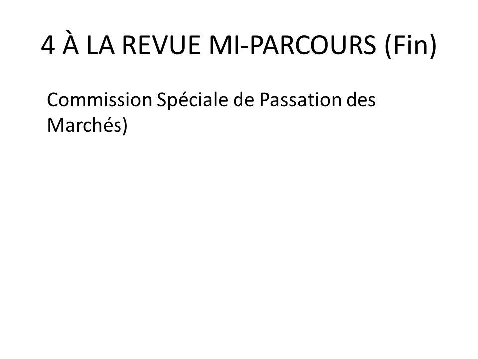 4 À LA REVUE MI-PARCOURS (Fin) Commission Spéciale de Passation des Marchés)