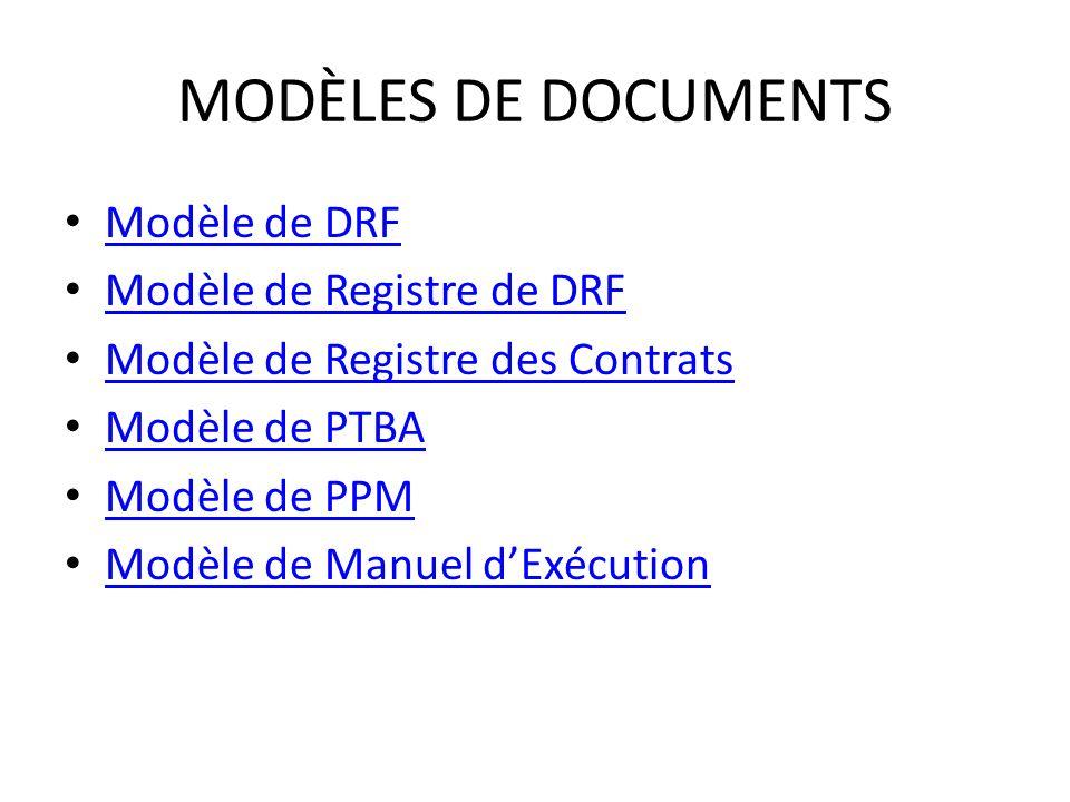 MODÈLES DE DOCUMENTS Modèle de DRF Modèle de Registre de DRF Modèle de Registre des Contrats Modèle de PTBA Modèle de PPM Modèle de Manuel dExécution