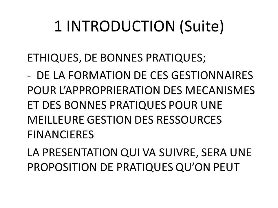 1 INTRODUCTION (Suite) ETHIQUES, DE BONNES PRATIQUES; - DE LA FORMATION DE CES GESTIONNAIRES POUR LAPPROPRIERATION DES MECANISMES ET DES BONNES PRATIQ