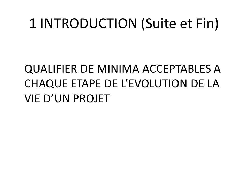 1 INTRODUCTION (Suite et Fin) QUALIFIER DE MINIMA ACCEPTABLES A CHAQUE ETAPE DE LEVOLUTION DE LA VIE DUN PROJET