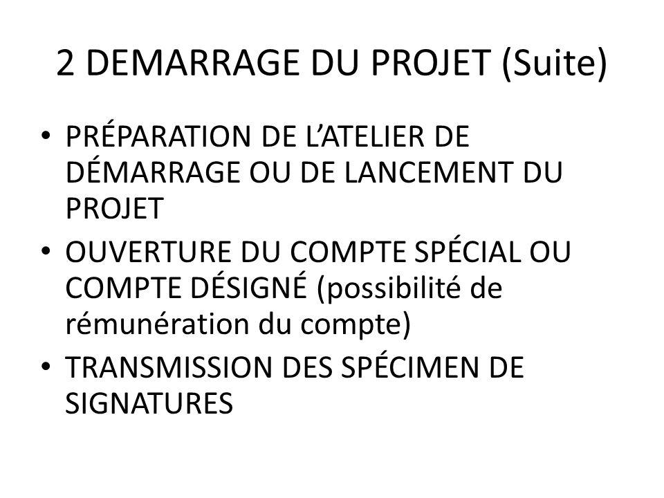 2 DEMARRAGE DU PROJET (Suite) PRÉPARATION DE LATELIER DE DÉMARRAGE OU DE LANCEMENT DU PROJET OUVERTURE DU COMPTE SPÉCIAL OU COMPTE DÉSIGNÉ (possibilit