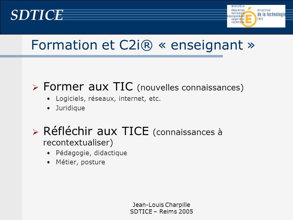 SDTICE Jean-Louis Charpille SDTICE – Reims 2005 Formation et C2i® « enseignant » Former aux TIC (nouvelles connaissances) Logiciels, réseaux, internet