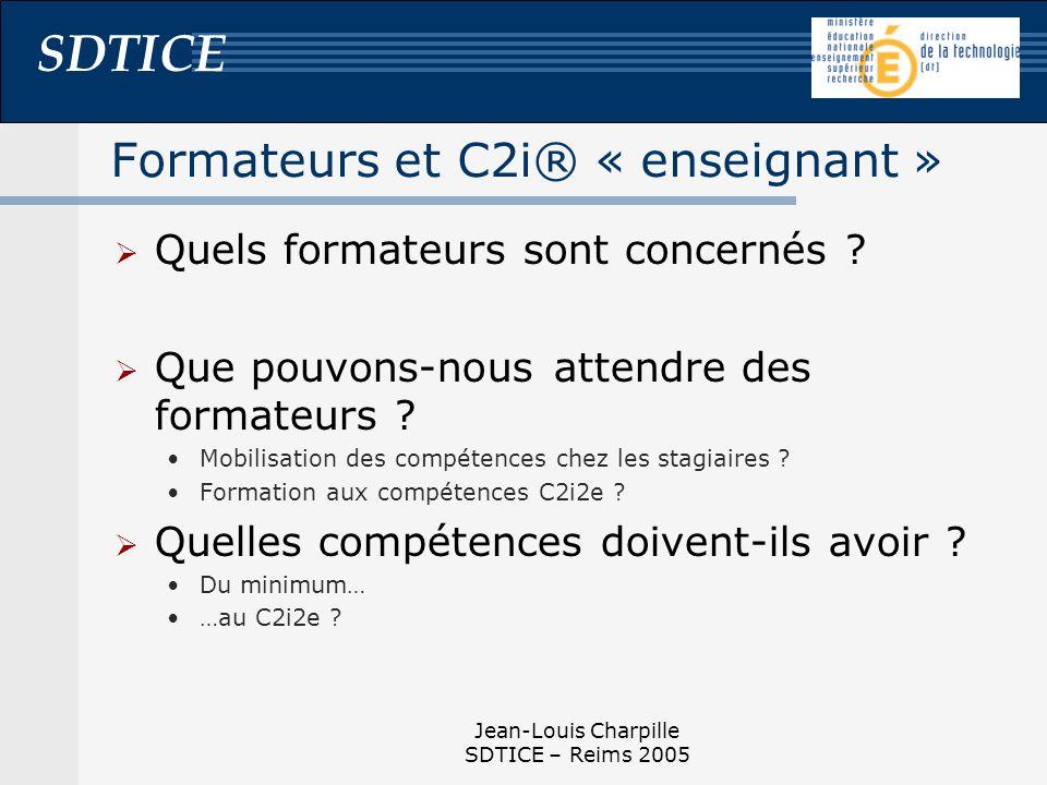 SDTICE Jean-Louis Charpille SDTICE – Reims 2005 Formateurs et C2i® « enseignant » Quels formateurs sont concernés ? Que pouvons-nous attendre des form