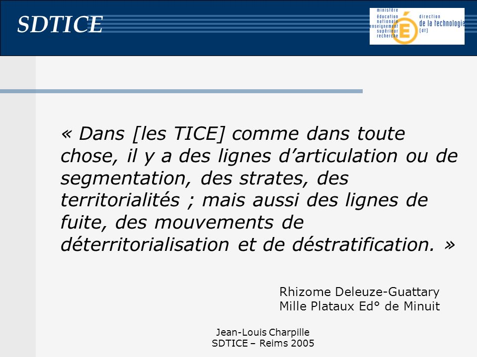 SDTICE Jean-Louis Charpille SDTICE – Reims 2005 « Dans [les TICE] comme dans toute chose, il y a des lignes darticulation ou de segmentation, des stra
