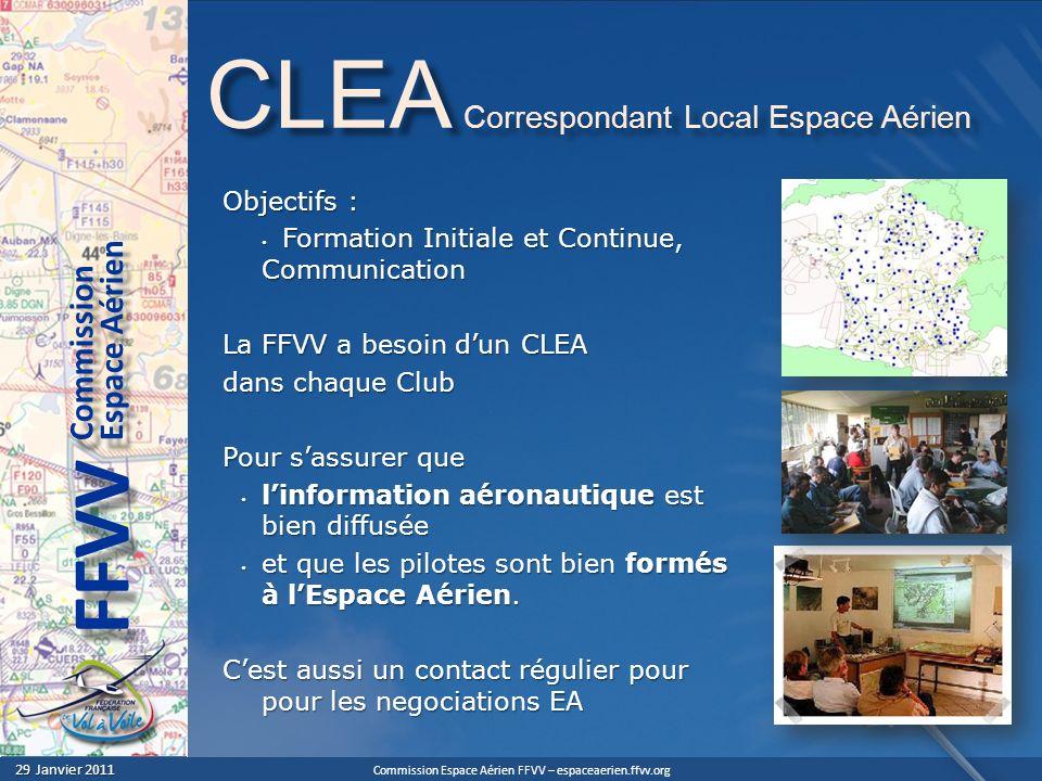 Commission Espace Aérien FFVV – espaceaerien.ffvv.org 29 Janvier 2011 29 Janvier 2011 Espace Aérien Commission FFVV CLEA Correspondant Local Espace Aé