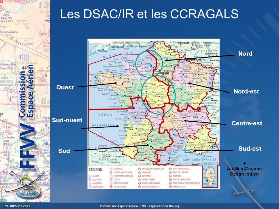 Commission Espace Aérien FFVV – espaceaerien.ffvv.org 29 Janvier 2011 29 Janvier 2011 Espace Aérien Commission FFVV Les DSAC/IR et les CCRAGALS Ouest