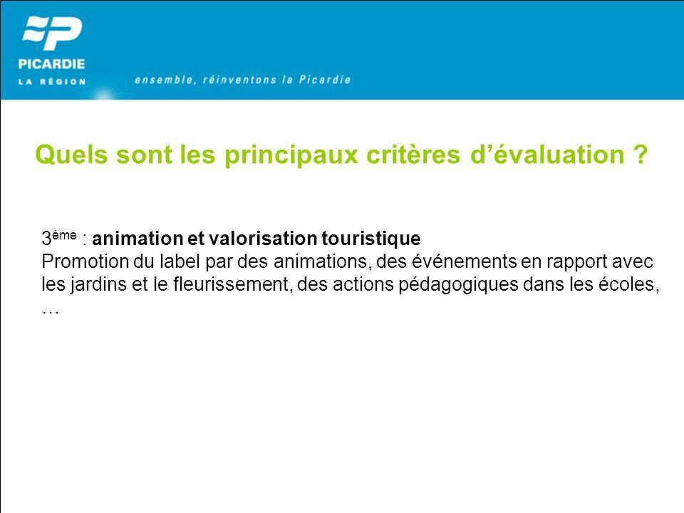 Quels sont les principaux critères dévaluation ? 3 ème : animation et valorisation touristique Promotion du label par des animations, des événements e