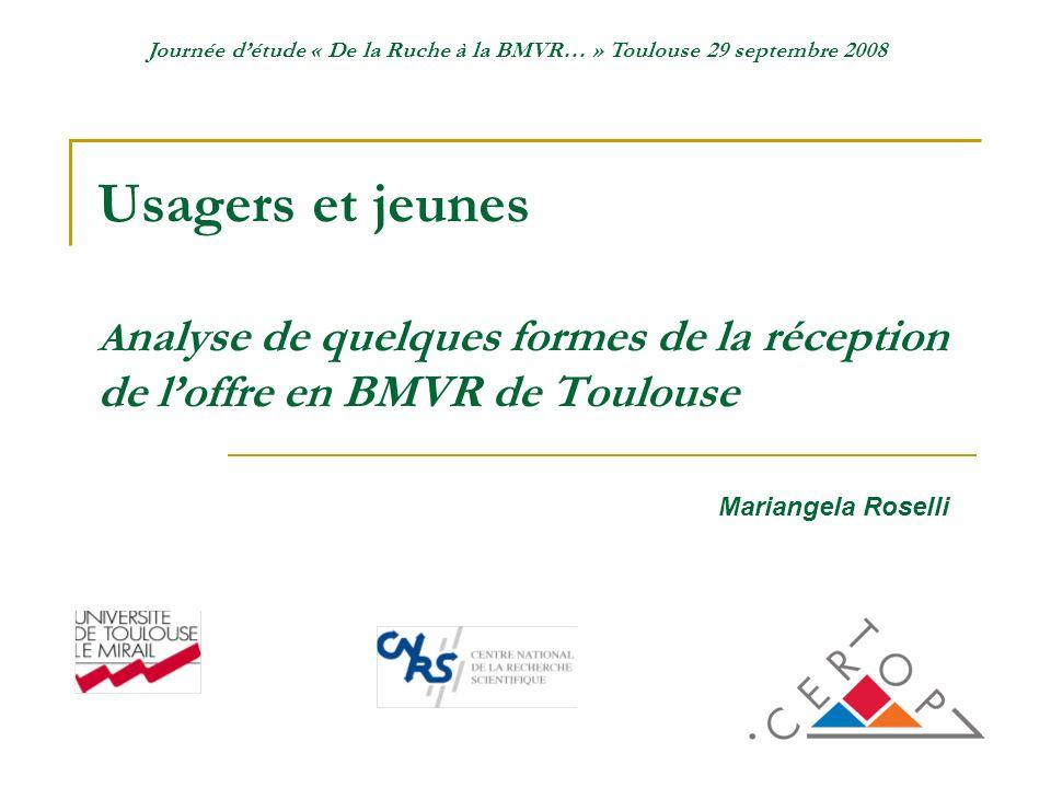 Usagers et jeunes A nalyse de quelques formes de la réception de loffre en BMVR de Toulouse Mariangela Roselli Journée détude « De la Ruche à la BMVR… » Toulouse 29 septembre 2008