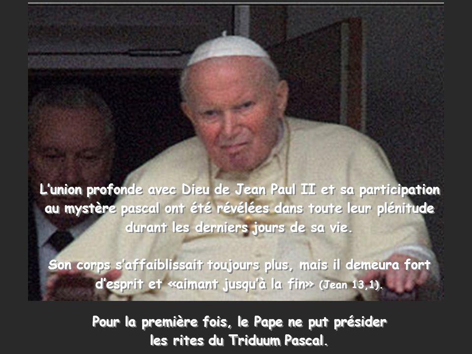 Lunion profonde avec Dieu de Jean Paul II et sa participation au mystère pascal ont été révélées dans toute leur plénitude durant les derniers jours de sa vie.