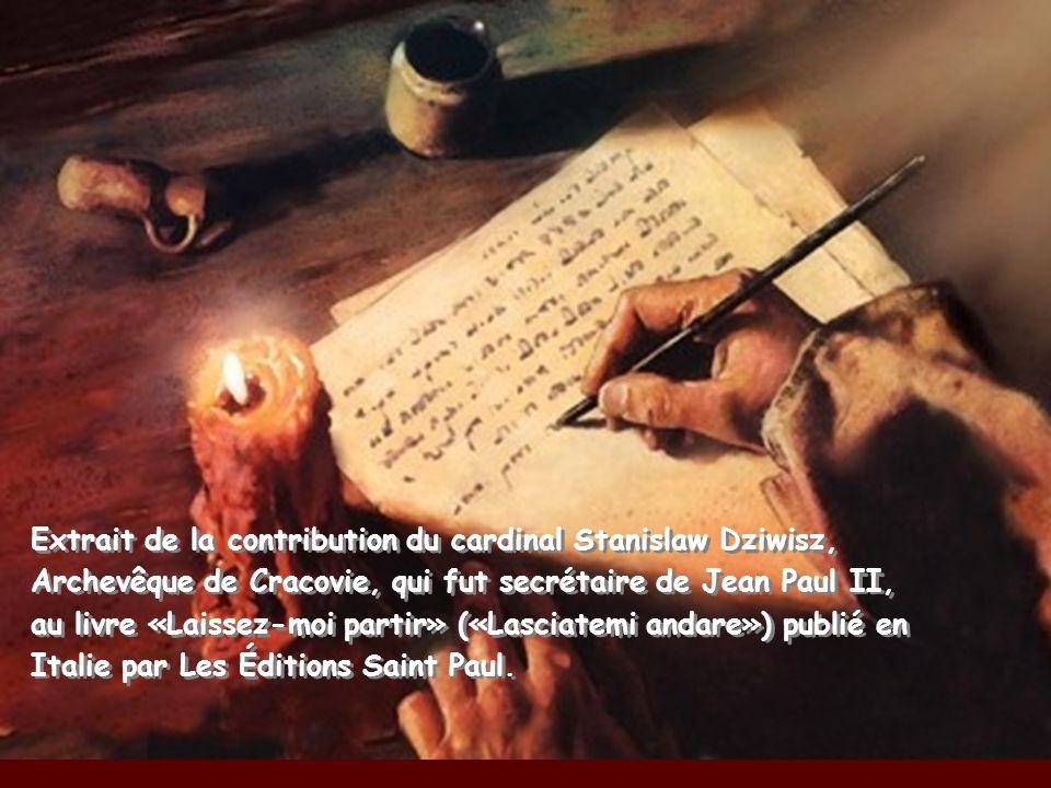 Extrait de la contribution du cardinal Stanislaw Dziwisz, Archevêque de Cracovie, qui fut secrétaire de Jean Paul II, au livre «Laissez-moi partir» («Lasciatemi andare») publié en Italie par Les Éditions Saint Paul.