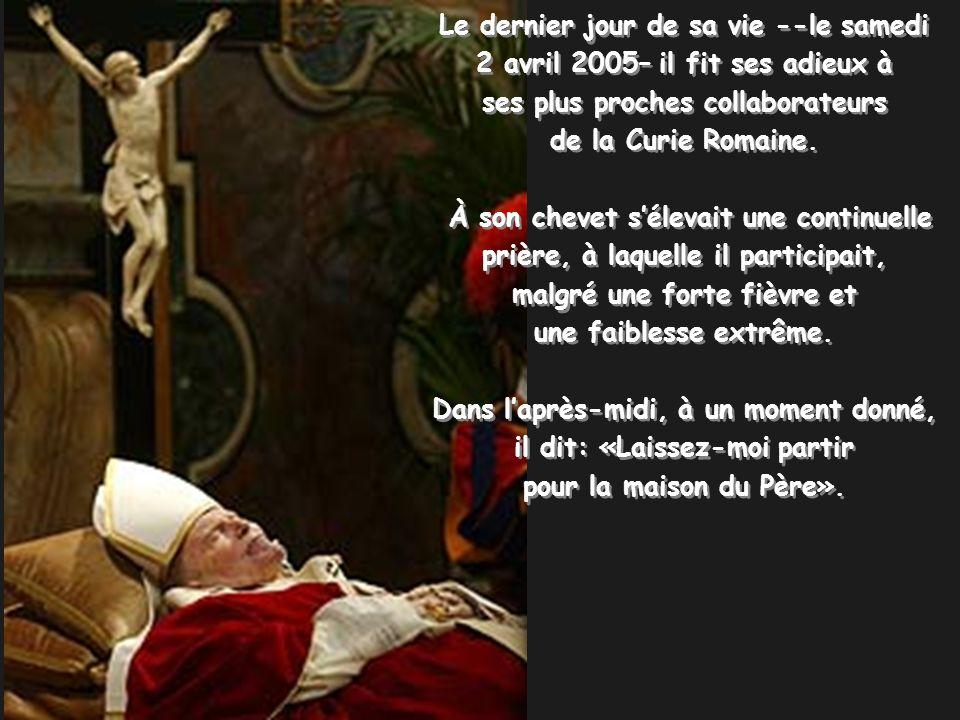 Le dernier jour de sa vie --le samedi 2 avril 2005– il fit ses adieux à ses plus proches collaborateurs de la Curie Romaine.