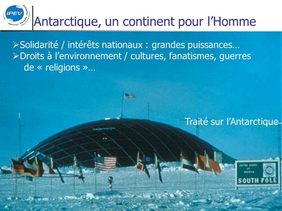 Antarctique, un continent pour lHomme Solidarité / intérêts nationaux : grandes puissances… Droits à lenvironnement / cultures, fanatismes, guerres de « religions »… Traité sur lAntarctique