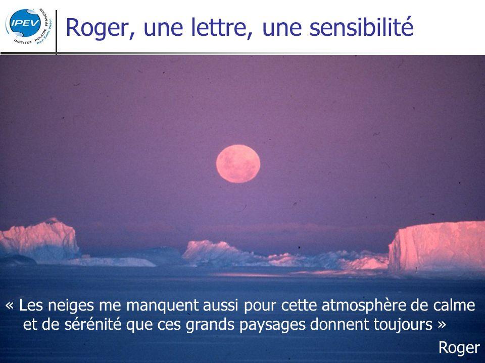 Roger, une lettre, une sensibilité « Les neiges me manquent aussi pour cette atmosphère de calme et de sérénité que ces grands paysages donnent toujours » Roger