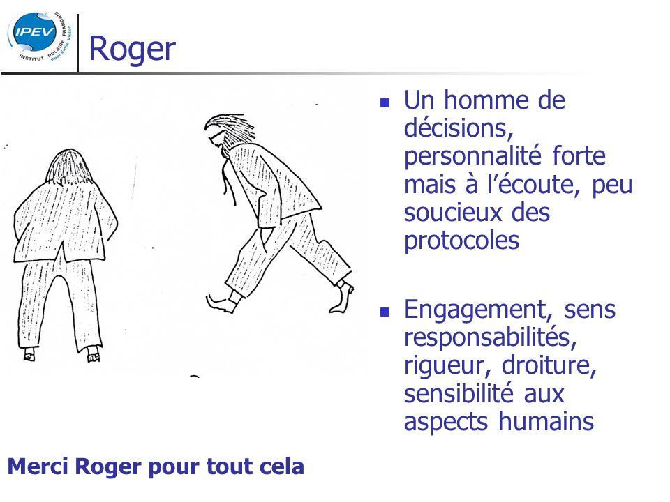 Un homme de décisions, personnalité forte mais à lécoute, peu soucieux des protocoles Engagement, sens responsabilités, rigueur, droiture, sensibilité aux aspects humains Merci Roger pour tout cela