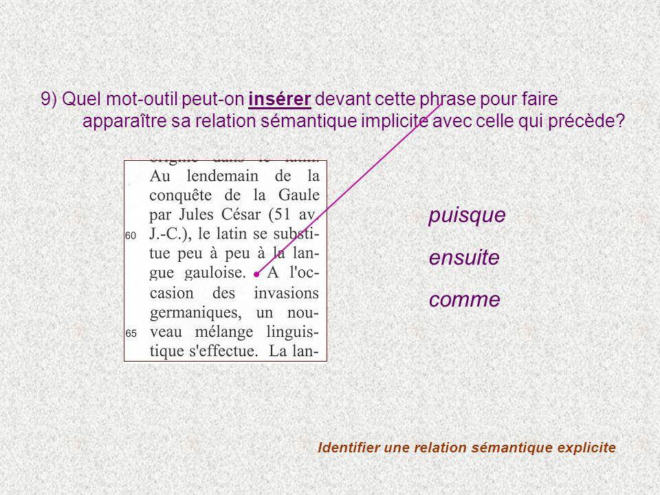 9) Quel mot-outil peut-on insérer devant cette phrase pour faire apparaître sa relation sémantique implicite avec celle qui précède? Identifier une re