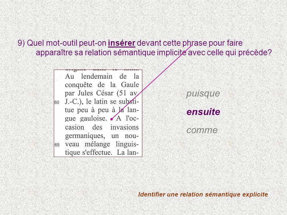9) Quel mot-outil peut-on insérer devant cette phrase pour faire apparaître sa relation sémantique implicite avec celle qui précède.