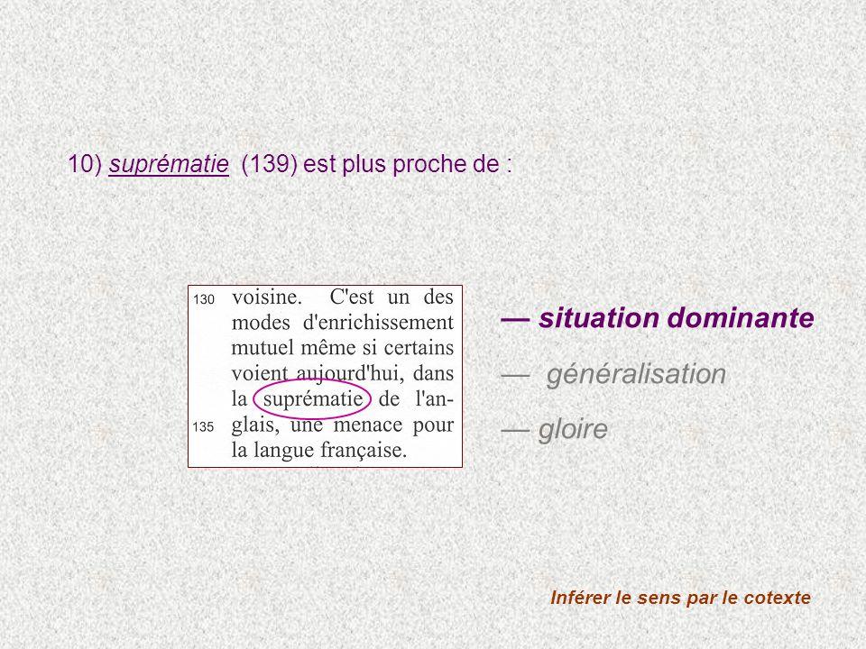 10) suprématie (139) est plus proche de : Inférer le sens par le cotexte situation dominante généralisation gloire