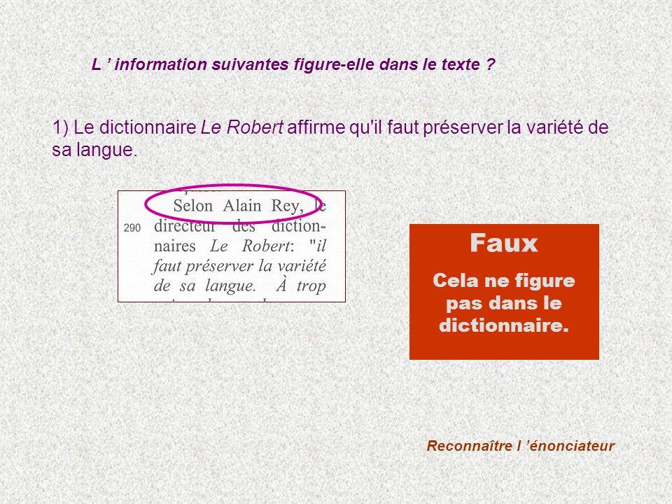 1) Le dictionnaire Le Robert affirme qu'il faut préserver la variété de sa langue. L information suivantes figure-elle dans le texte ? Reconnaître l é