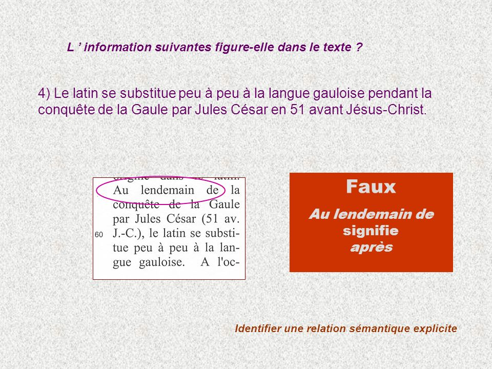 4) Le latin se substitue peu à peu à la langue gauloise pendant la conquête de la Gaule par Jules César en 51 avant Jésus-Christ. L information suivan