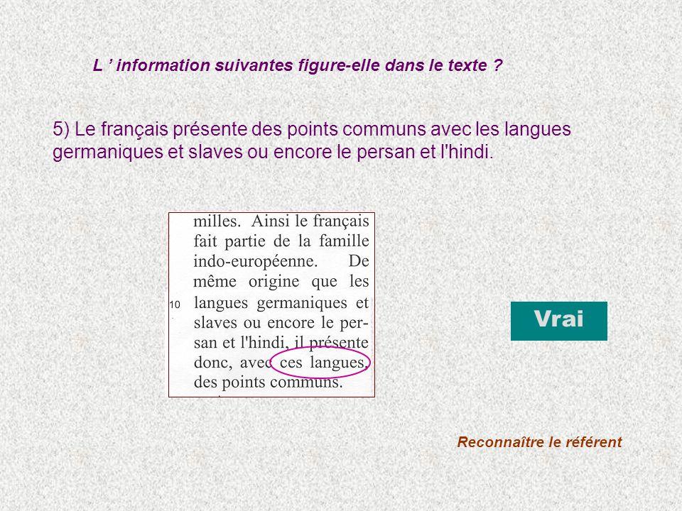 5) Le français présente des points communs avec les langues germaniques et slaves ou encore le persan et l'hindi. L information suivantes figure-elle