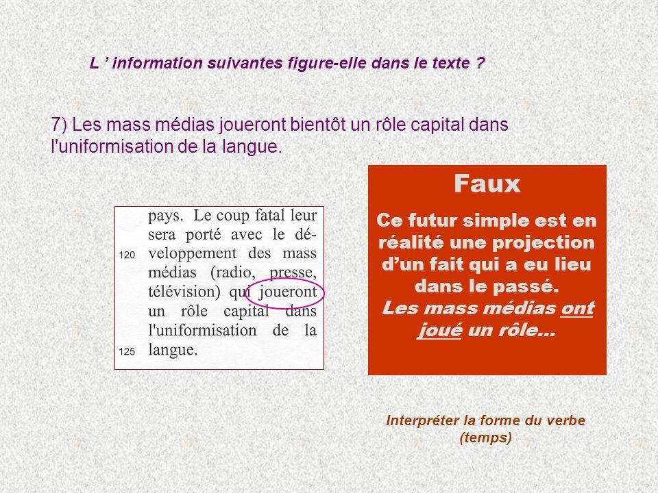 7) Les mass médias joueront bientôt un rôle capital dans l'uniformisation de la langue. L information suivantes figure-elle dans le texte ? Interpréte