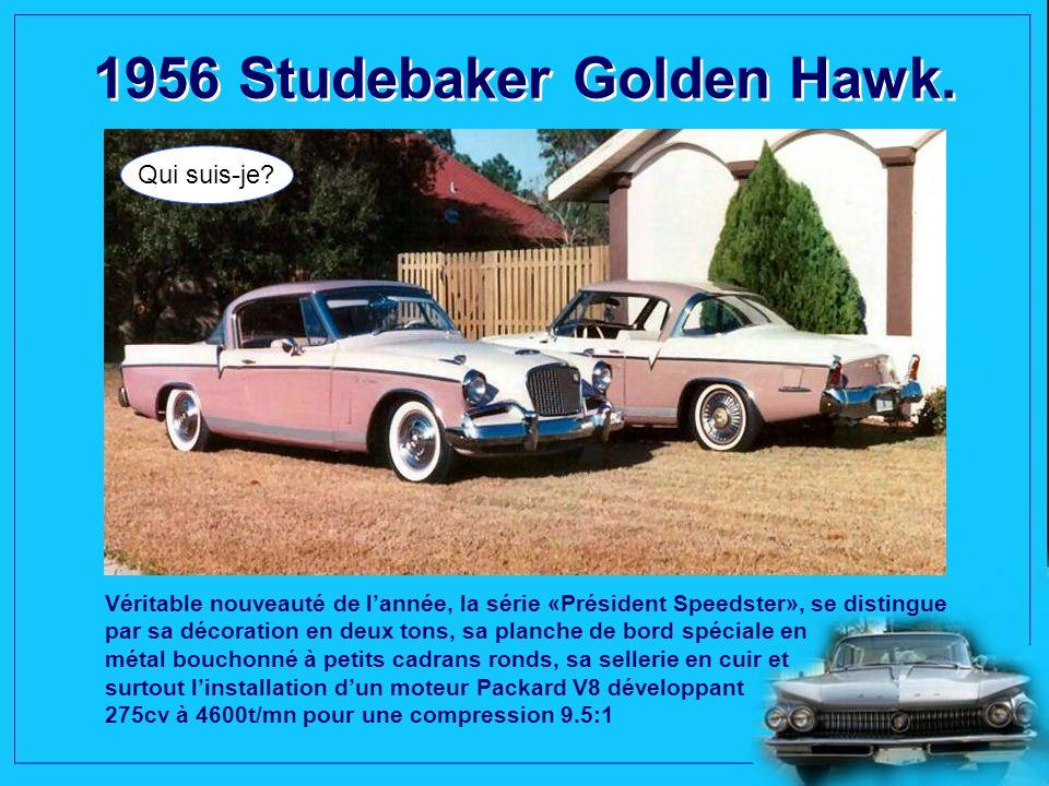 1956 Studebaker Golden Hawk.Qui suis-je.