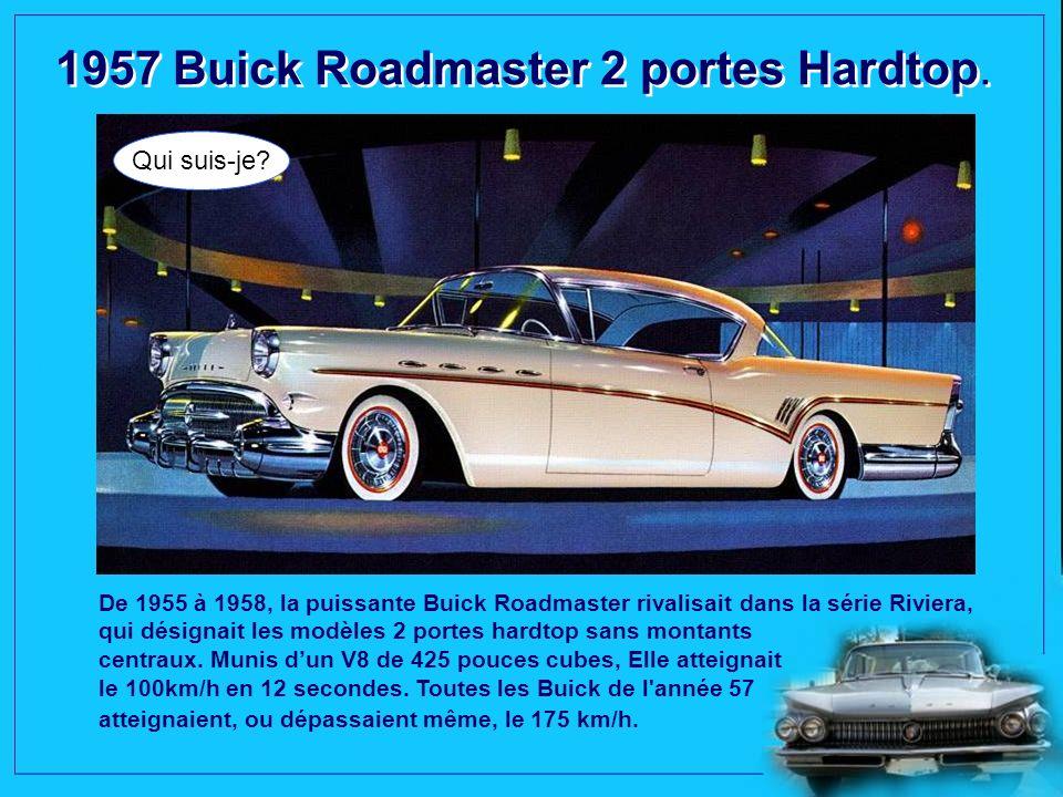 1957 Buick Roadmaster 2 portes Hardtop.Qui suis-je.