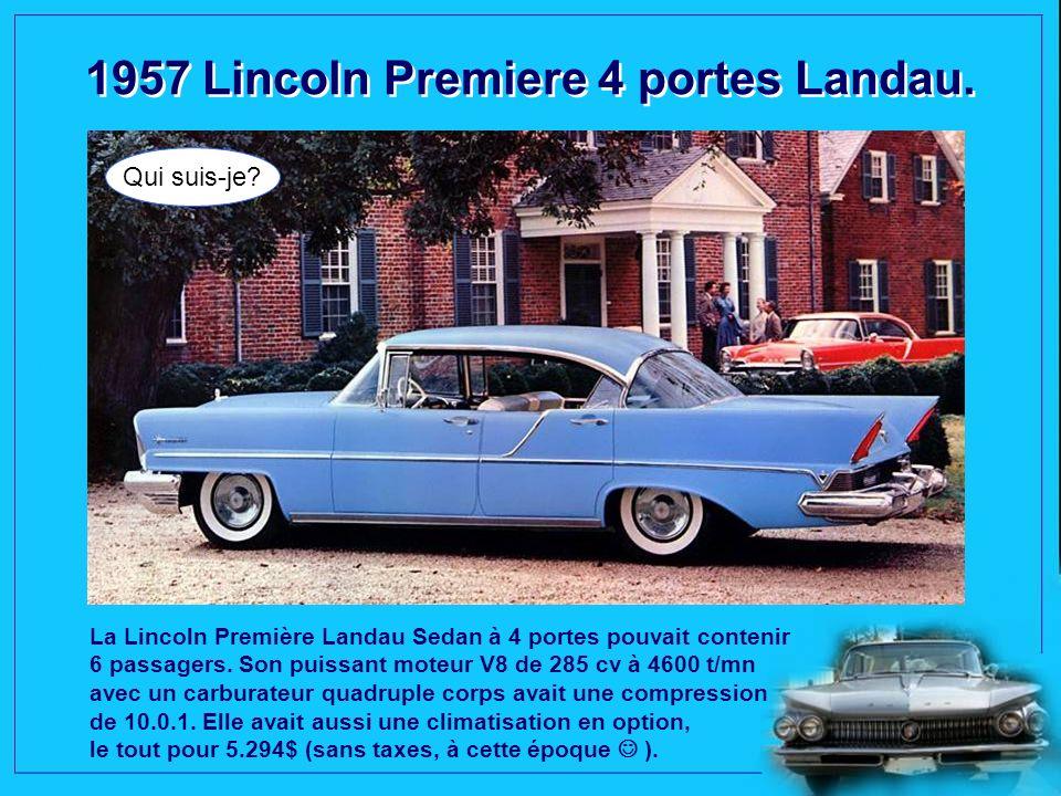 1957 Lincoln Premiere 4 portes Landau.Qui suis-je.