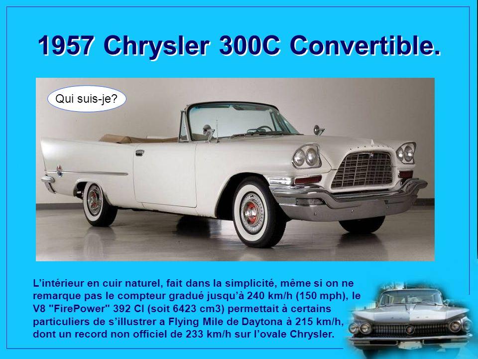 1957 Chrysler 300C Convertible.Qui suis-je.
