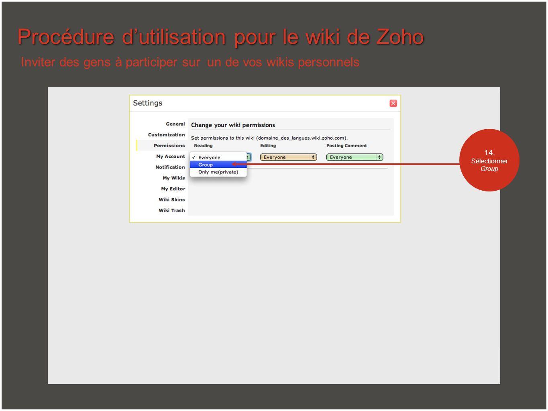 Procédure dutilisation pour le wiki de Zoho Inviter des gens à participer sur un de vos wikis personnels 14. Sélectionner Group