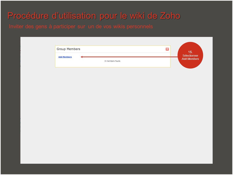 Procédure dutilisation pour le wiki de Zoho Inviter des gens à participer sur un de vos wikis personnels 15. Sélectionner Add Members