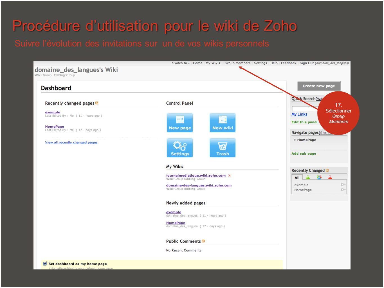 Procédure dutilisation pour le wiki de Zoho Suivre lévolution des invitations sur un de vos wikis personnels 17. Sélectionner Group Members