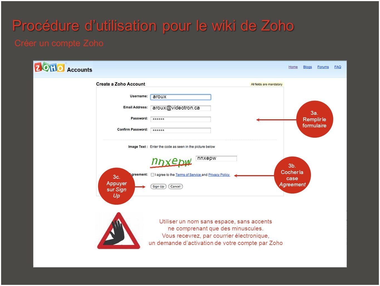 Procédure dutilisation pour le wiki de Zoho 3a. Remplir le formulaire Créer un compte Zoho Utiliser un nom sans espace, sans accents ne comprenant que
