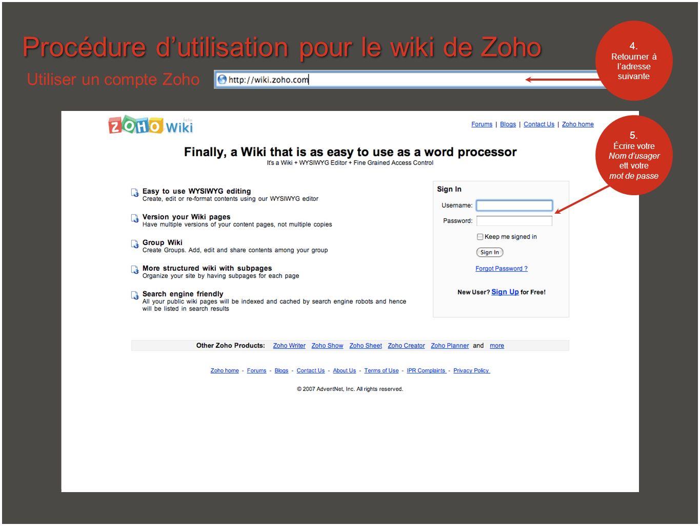 Procédure dutilisation pour le wiki de Zoho Utiliser un compte Zoho 5. Écrire votre Nom dusager ett votre mot de passe 4. Retourner à ladresse suivant
