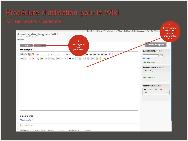 Procédure dutilisation pour le Wiki Utiliser votre wiki personnel 8. Écrire comme si vous étiez dans un traitement de texte 9. Sauvegarder votre produ