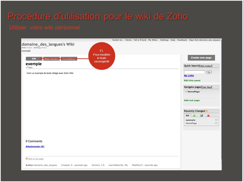 Procédure dutilisation pour le wiki de Zoho Utiliser votre wiki personnel 11. Pour modifier le texte sauvegardé