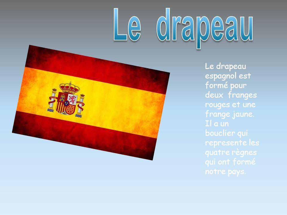 Le drapeau espagnol est formé pour deux franges rouges et une frange jaune. Il a un bouclier qui represente les quatre règnes qui ont formé notre pays