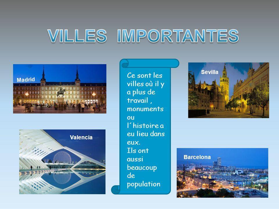 Madrid Barcelona Valencia Sevilla Ce sont les villes où il y a plus de travail, monuments ou l´histoire a eu lieu dans eux. Ils ont aussi beaucoup de