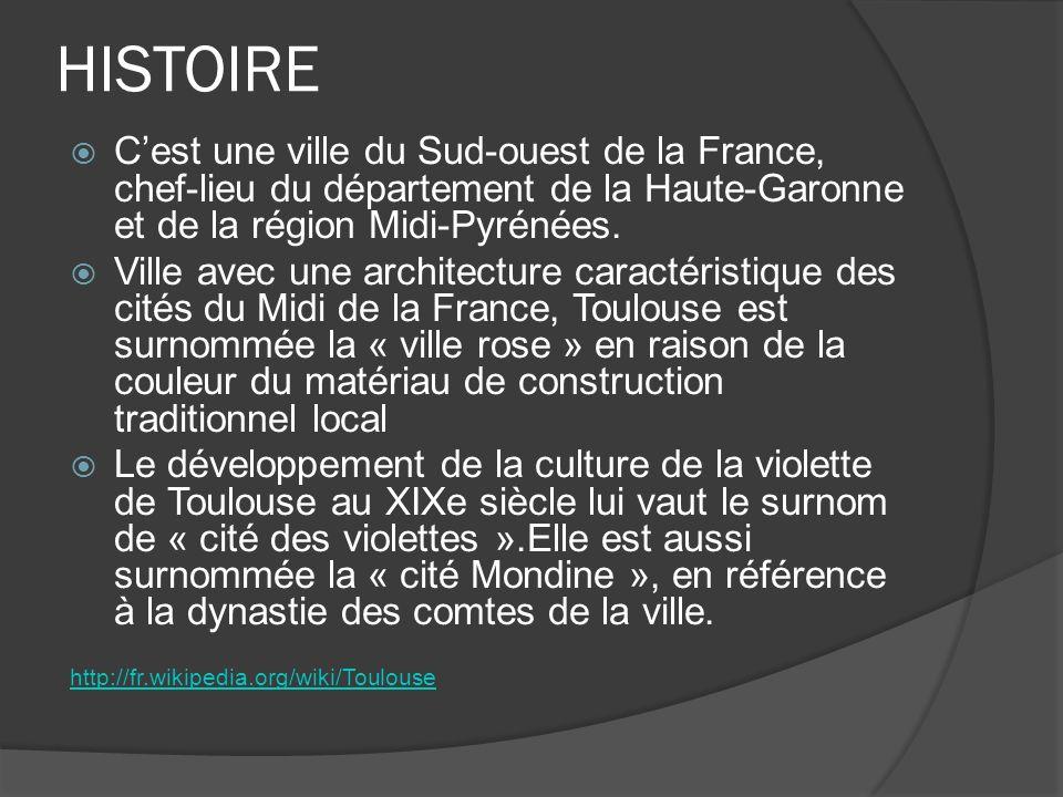 HISTOIRE Cest une ville du Sud-ouest de la France, chef-lieu du département de la Haute-Garonne et de la région Midi-Pyrénées. Ville avec une architec