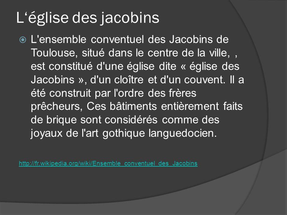 Léglise des jacobins L'ensemble conventuel des Jacobins de Toulouse, situé dans le centre de la ville,, est constitué d'une église dite « église des J