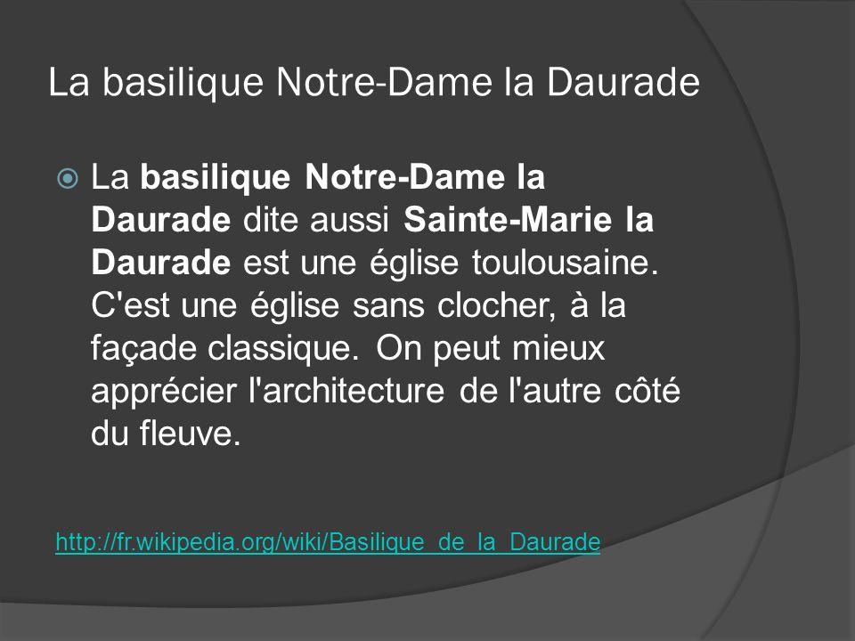 La basilique Notre-Dame la Daurade La basilique Notre-Dame la Daurade dite aussi Sainte-Marie la Daurade est une église toulousaine. C'est une église