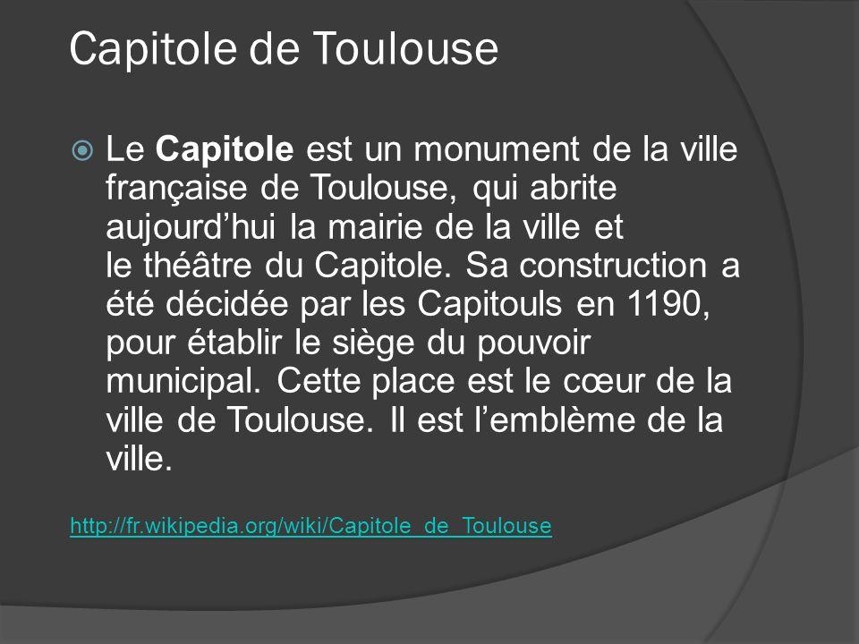Capitole de Toulouse Le Capitole est un monument de la ville française de Toulouse, qui abrite aujourdhui la mairie de la ville et le théâtre du Capit