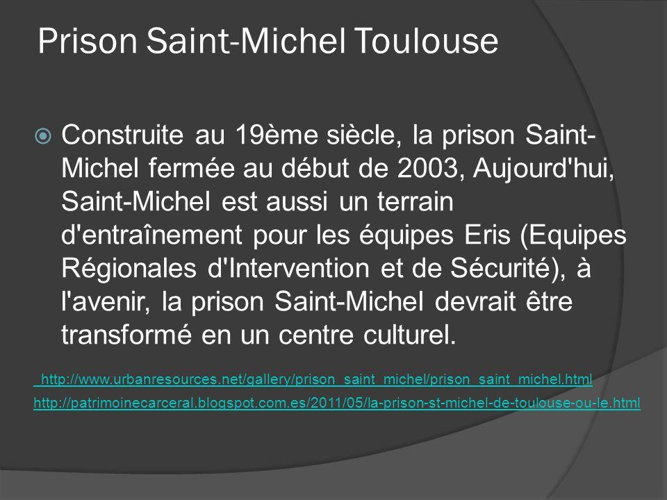 Prison Saint-Michel Toulouse Construite au 19ème siècle, la prison Saint- Michel fermée au début de 2003, Aujourd'hui, Saint-Michel est aussi un terra