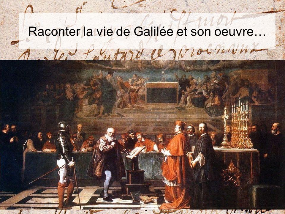 Raconter la vie de Galilée et son oeuvre…