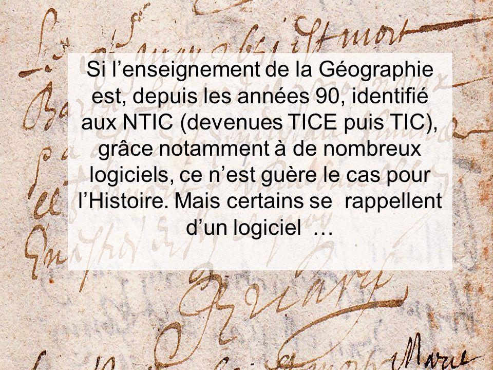 / Si lenseignement de la Géographie est, depuis les années 90, identifié aux NTIC (devenues TICE puis TIC), grâce notamment à de nombreux logiciels, ce nest guère le cas pour lHistoire.