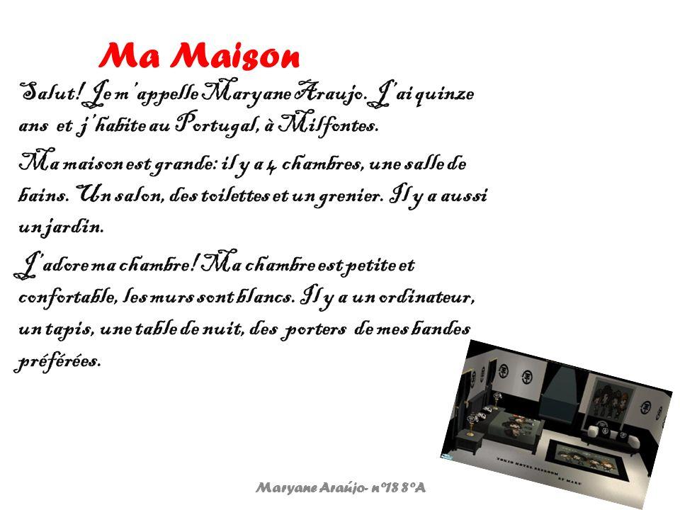 Ma Maison Salut! Je mappelle Maryane Araujo. Jai quinze ans et jhabite au Portugal, à Milfontes. Ma maison est grande: il y a 4 chambres, une salle de