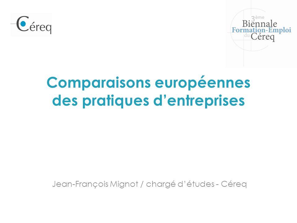Comparaisons européennes des pratiques dentreprises Jean-François Mignot / chargé détudes - Céreq