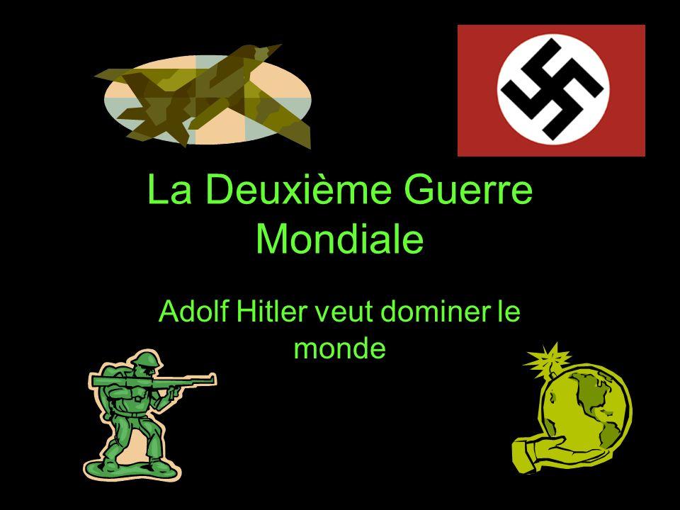 La Deuxième Guerre Mondiale Adolf Hitler veut dominer le monde