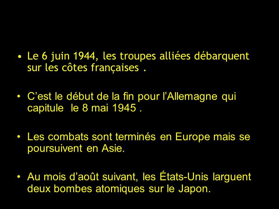 Le 6 juin 1944, les troupes alliées débarquent sur les côtes françaises. Cest le début de la fin pour lAllemagne qui capitule le 8 mai 1945. Les comba